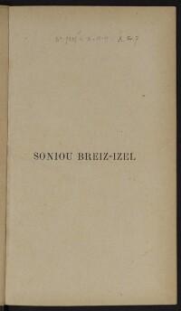 Soniou Breiz-Izel : soniou (poésies lyriques) / recueillies et traduites par F.-M. Luzel ; avec la collaboration d'Anatole Le Braz | Le Braz, Anatole
